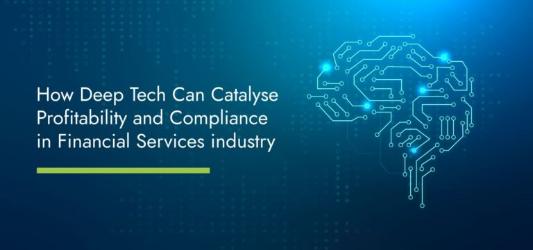 How Deep Tech Can Catalyse Profitability and Compliance in Financial Services industry