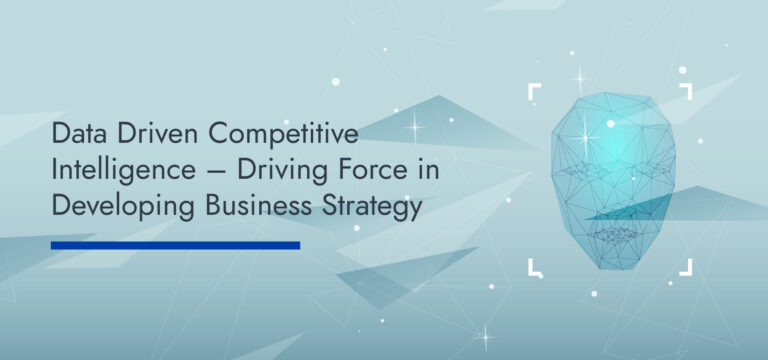Data Driven Competitive Intelligence – Driving Force in Developing Business Strategy