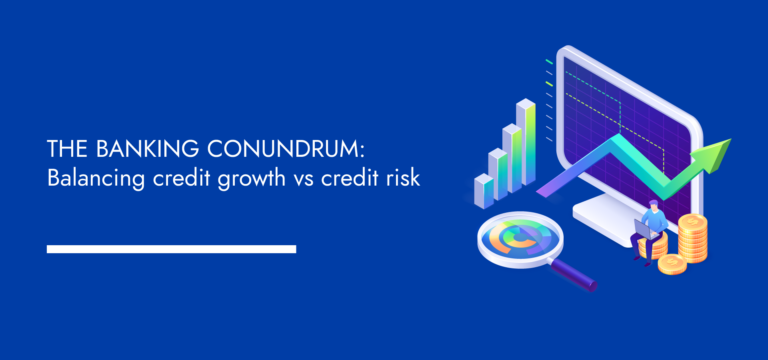 The banking conundrum: Balancing credit growth vs credit risk
