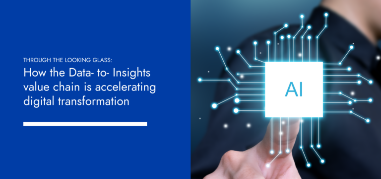Through the looking glass: How the Data- to- Insights value chain is accelerating digital transformation
